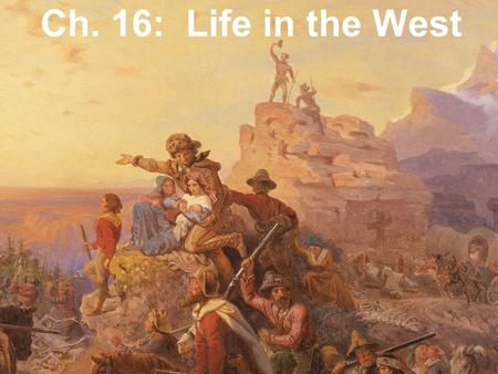 Ch. 16: Life in the West.