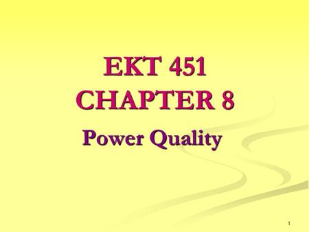 1 Power Quality EKT 451 CHAPTER 8. 2 Introduction Utilities transmit electricity over power lines into home as an alternating current (AC) wave. This.