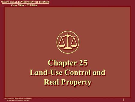 © 2004 West Legal Studies in Business A Division of Thomson Learning 1 Chapter 25 Land-Use Control and Real Property.