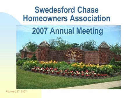 February 27, 2007 Swedesford Chase Homeowners Association 2007 Annual Meeting.