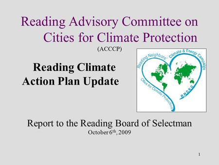 1 Reading Advisory Committee on Cities for Climate Protection (ACCCP) Reading Climate Action Plan Update Report to the Reading Board of Selectman October.