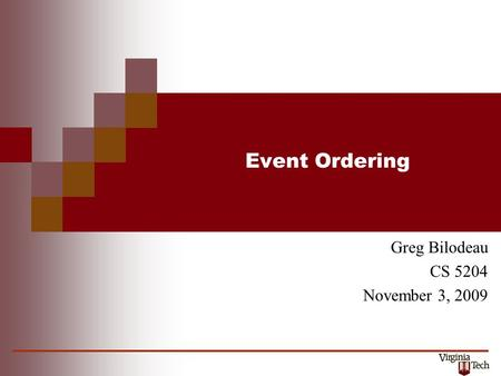 Event Ordering Greg Bilodeau CS 5204 November 3, 2009.