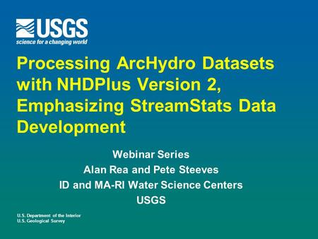 U.S. Department of the Interior U.S. Geological Survey Processing ArcHydro Datasets with NHDPlus Version 2, Emphasizing StreamStats Data Development Webinar.