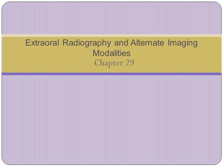 Chapter 29 Extraoral Radiography and Alternate Imaging Modalities.