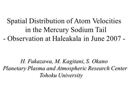 Spatial Distribution of Atom Velocities in the Mercury Sodium Tail - Observation at Haleakala in June 2007 - H. Fukazawa, M. Kagitani, S. Okano H. Fukazawa,