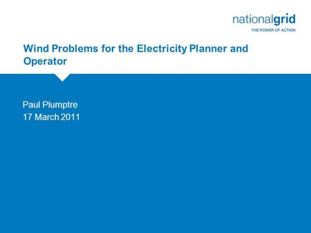 Wind Problems for the Electricity Planner and Operator Paul Plumptre 17 March 2011.