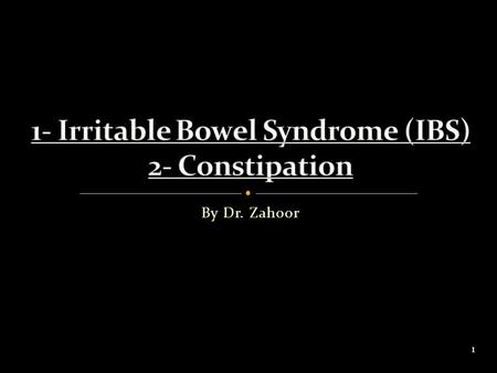 1- Irritable Bowel Syndrome (IBS) 2- Constipation