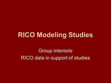 RICO Modeling Studies Group interests RICO data in support of studies.