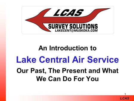1 An Introduction to Lake Central Air Service Our Past, The Present and What We Can Do For You LCAS.