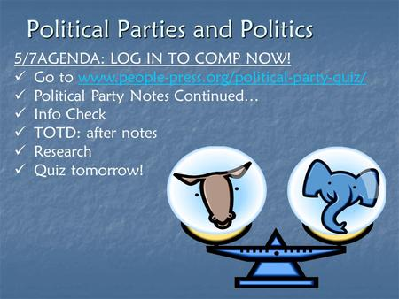 Political Parties and Politics 5/7AGENDA: LOG IN TO COMP NOW! Go to www.people-press.org/political-party-quiz/www.people-press.org/political-party-quiz/