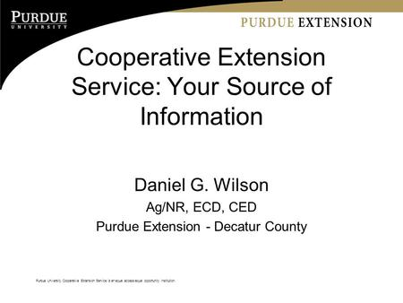 Purdue University Cooperative Extension Service is an equal access/equal opportunity institution. Cooperative Extension Service: Your Source of Information.
