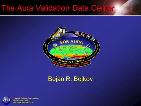 11th OMI Science Team Meeting De Bilt, June 2006  The Aura Validation Data Center Bojan R. Bojkov.