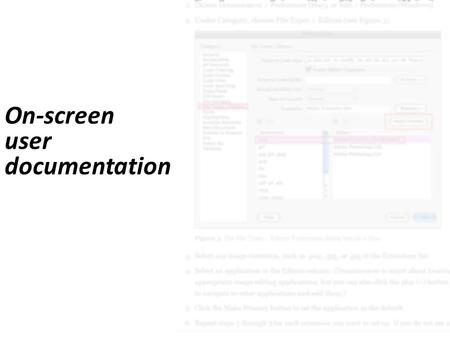 On-screen user documentation. Contents What qualifies as 'onscreen'? Pros and Cons: onscreen vs printed Types – Quick-start guide – Tutorial – Content-sensitive.