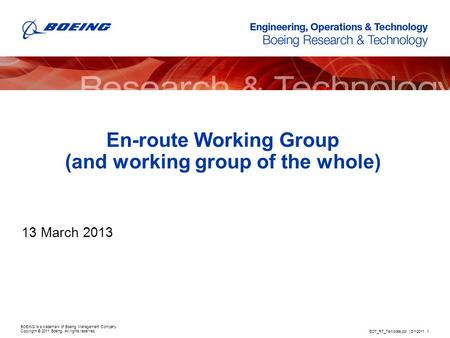 BOEING is a trademark of Boeing Management Company. Copyright © 2011 Boeing. All rights reserved. En-route Working Group (and working group of the whole)