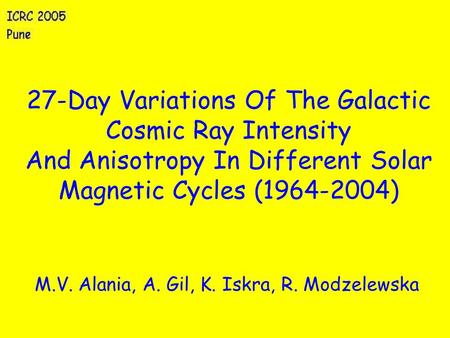27-Day Variations Of The Galactic Cosmic Ray Intensity And Anisotropy In Different Solar Magnetic Cycles (1964-2004) M.V. Alania, A. Gil, K. Iskra, R.