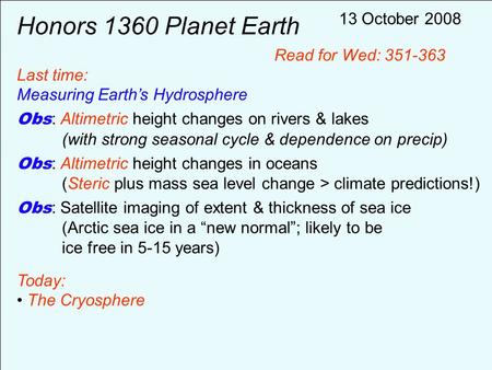 Honors 1360 Planet Earth Last time: Measuring Earth's Hydrosphere Obs : Altimetric height changes on rivers & lakes (with strong seasonal cycle & dependence.