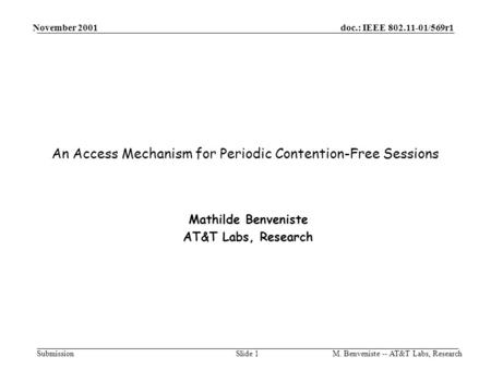 Submission doc.: IEEE 802.11-01/569r1 November 2001 M. Benveniste -- AT&T Labs, ResearchSlide 1 An Access Mechanism for Periodic Contention-Free Sessions.