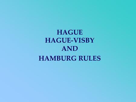 HAGUE HAGUE-VISBY AND HAMBURG RULES