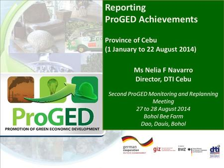 Reporting ProGED Achievements Province of Cebu (1 January to 22 August 2014) Ms Nelia F Navarro Director, DTI Cebu Second ProGED Monitoring and Replanning.