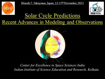Hinode 7, Takayama, Japan, 12-15 th November, 2013 Solar Cycle Predictions Recent Advances in Modeling and Observations Dibyendu Nandy Center for Excellence.