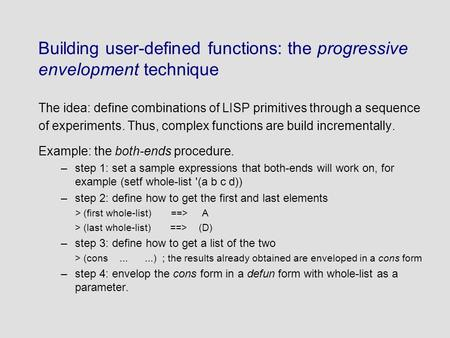 Building user-defined functions: the progressive envelopment technique The idea: define combinations of LISP primitives through a sequence of experiments.