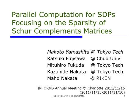 INFOMRS Charlotte1 Parallel Computation for SDPs Focusing on the Sparsity of Schur Complements Matrices Makoto Tokyo Tech Katsuki Fujisawa.