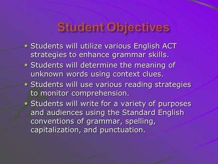 Students will utilize various English ACT strategies to enhance grammar skills. Students will utilize various English ACT strategies to enhance grammar.