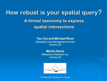 1 How robust is your spatial query ? A formal taxonomy to express spatial intersections Yao Cui and Michael Ross Integrated Land Management Bureau Victoria,