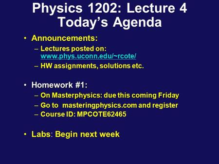 Physics 1202: Lecture 4 Today's Agenda Announcements: –Lectures posted on: www.phys.uconn.edu/~rcote/ www.phys.uconn.edu/~rcote/ –HW assignments, solutions.