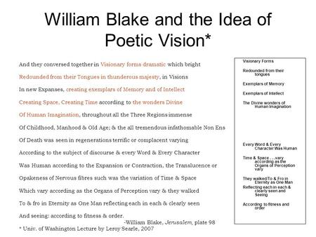 William Blake and the Idea of Poetic Vision* And they conversed together in Visionary forms dramatic which bright Redounded from their Tongues in thunderous.