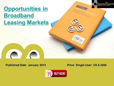 Published Date: January 2013 Opportunities in Broadband Leasing Markets Price: Single User: US $ 4200.