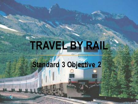 Standard 3 Objective 2 TRAVEL BY RAIL TRAIN HISTORY Fred Harvey contributed to the railroads by setting up at each stop Harvey Houses to provide fresh.
