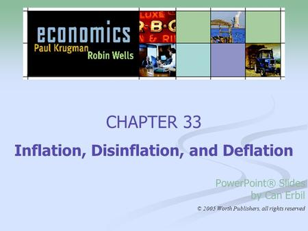 CHAPTER 33 Inflation, Disinflation, and Deflation PowerPoint® Slides by Can Erbil © 2005 Worth Publishers, all rights reserved.
