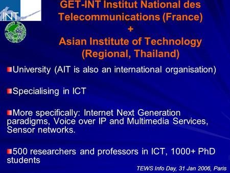 GET-INT Institut National des Telecommunications (France) + Asian Institute of Technology (Regional, Thailand) University (AIT is also an international.