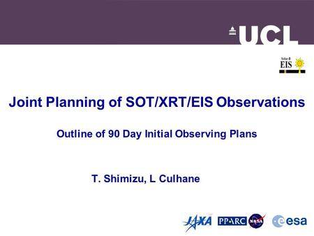 Joint Planning of SOT/XRT/EIS Observations Outline of 90 Day Initial Observing Plans T. Shimizu, L Culhane.