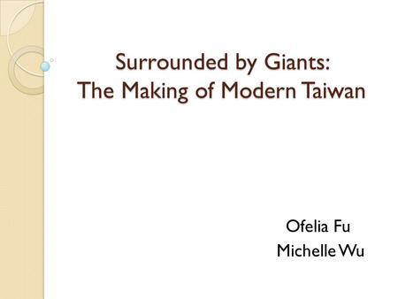 Surrounded by Giants: The Making of Modern Taiwan Ofelia Fu Michelle Wu.