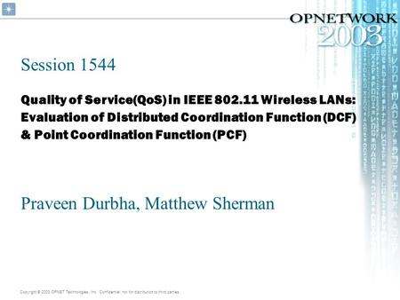 Copyright © 2003 OPNET Technologies, Inc. Confidential, not for distribution to third parties. Quality of Service(QoS) in IEEE 802.11 Wireless LANs: Evaluation.