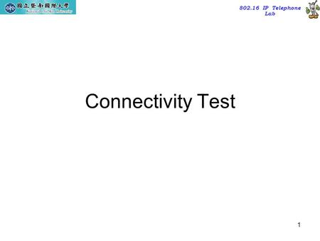 802.16 IP Telephone Lab 1 Connectivity Test. 802.16 IP Telephone Lab 2 Outline Ping & ICMP Fast Ping (fping) & AutoStatus One-Way Ping.