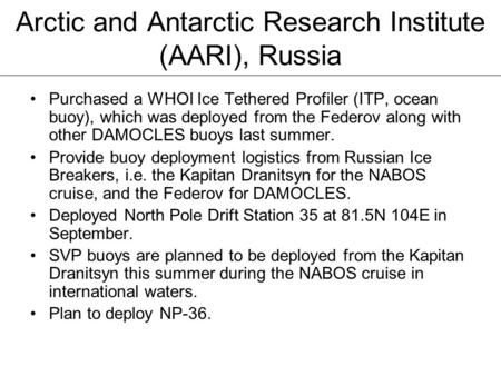 Arctic and Antarctic Research Institute (AARI), Russia Purchased a WHOI Ice Tethered Profiler (ITP, ocean buoy), which was deployed from the Federov along.