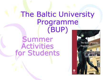 The Baltic University Programme (BUP) Summer Activities for Students.