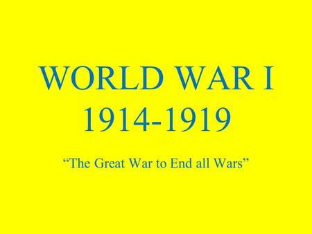 "WORLD WAR I 1914-1919 ""The Great War to End all Wars"""
