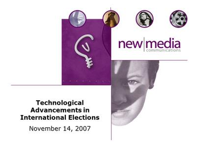 Technological Advancements in International Elections November 14, 2007.