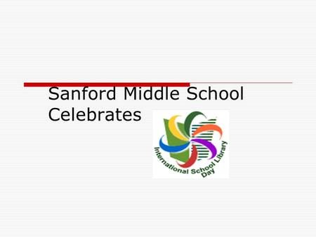 Sanford Middle School Celebrates. International School Library Day  Registered our school on July 22, 2007, to create bookmarks for a school in another.