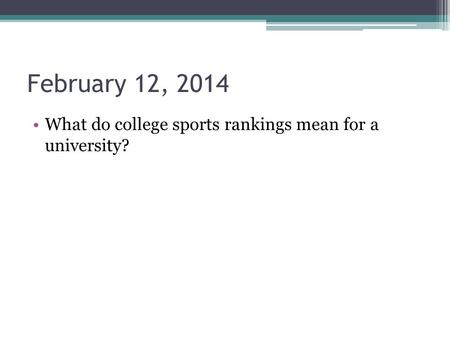 February 12, 2014 What do college sports rankings mean for a university?