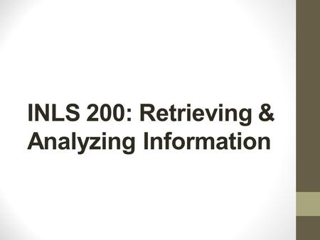 "INLS 200: Retrieving & Analyzing Information. Ford (2012), chap. 3, ""Clarifying what is required of you"" Analyze exactly what is expected Identify the."