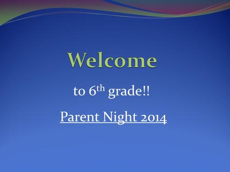 To 6 th grade!! Parent Night 2014. Science Topics  Safety and Lab procedures, Scientific Processes, Metric System and Measurement  Weather, Atmosphere,