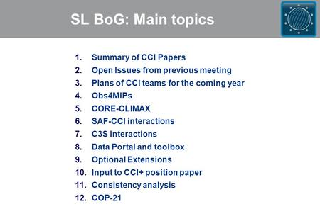 SL BoG: Main topics 1.Summary of CCI Papers 2.Open Issues from previous meeting 3.Plans of CCI teams for the coming year 4.Obs4MIPs 5.CORE-CLIMAX 6.SAF-CCI.