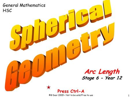 1 Press Ctrl-A ©G Dear 2009 – Not to be sold/Free to use Arc Length Stage 6 - Year 12 General Mathematics HSC.