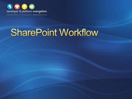 What's New in SharePoint 2010 Workflow Designing Workflows with SPD Developing Workflows with VS 2010.