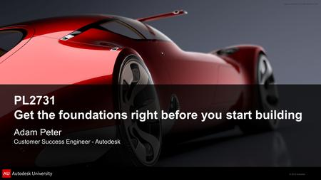2012 Autodesk PL2731 Get The Foundations Right Before You Start Building  Adam Peter Customer Success